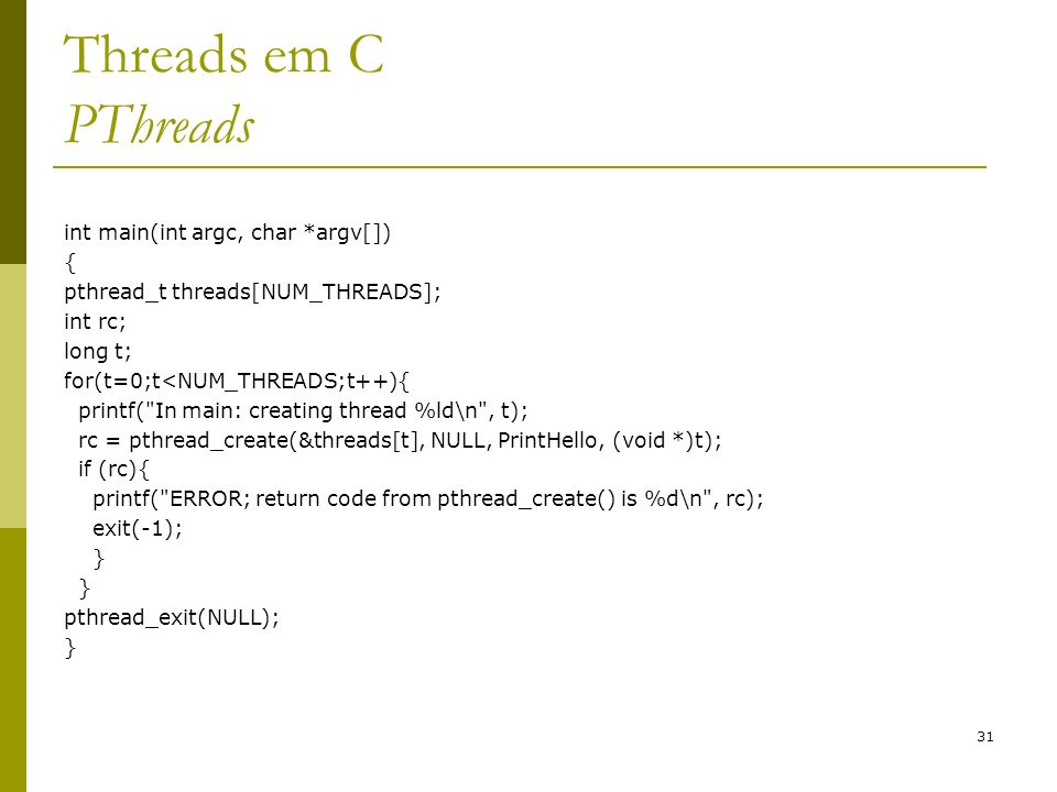 Threads em C PThreads int main(int argc, char *argv[]) {